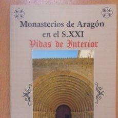 Libros de segunda mano: MONASTERIOS DE ARAGÓN EN EL S. XXI VIDAS DE INTERIOR / PEDRO MORENO ROMERO / 2007. Lote 178185145