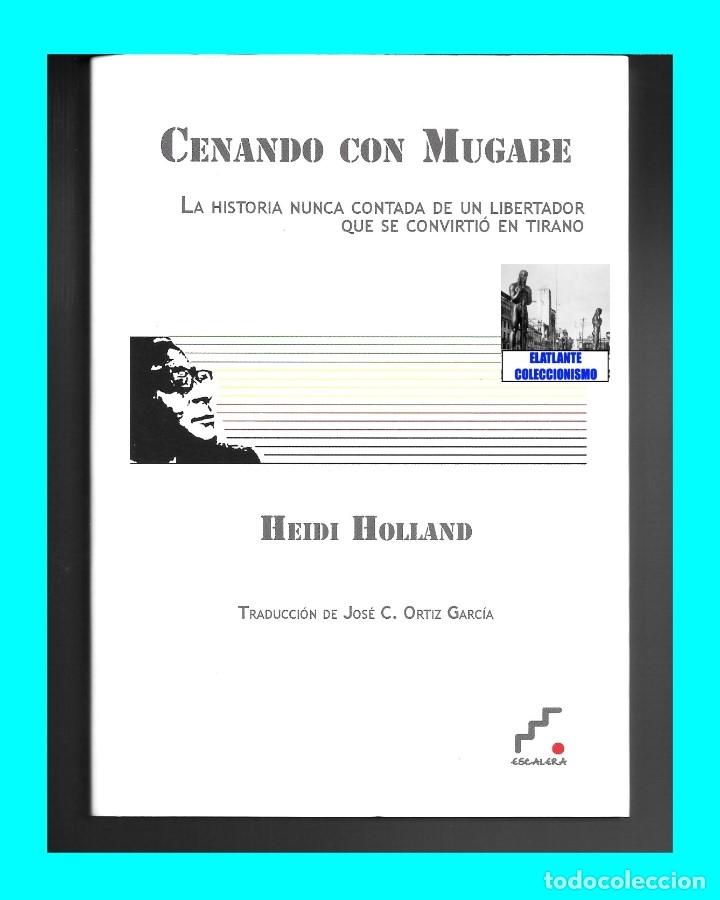 Libros de segunda mano: CENANDO CON ROBERT MUGABE HISTORIA NUNCA CONTADA DEL LIBERTADOR TIRANO - HEIDI HOLLAND - ZIMBABUE - Foto 4 - 178031508