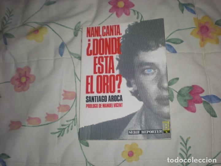 NANI,CANTA,¿DÓNDE ESTÁ EL ORO?;S.AROCA;EDICIONES B 1987 (Libros de Segunda Mano - Historia - Otros)