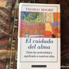 Libros de segunda mano: EL CUIDADO DEL ALMA. COMO DAR PROFUNDIDAD Y SIGNIFICADO A NUESTRAS VIDAS. THOMAS MOORE. Lote 178395847
