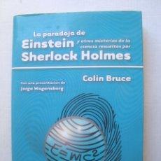 Libros de segunda mano: LA PARADOJA DE EINSTEIN Y OTROS MISTERIOS DE LA CIENCIA RESUELTOS POR SHERLOCK HOLMES - COLIN BRUCE.. Lote 178445046