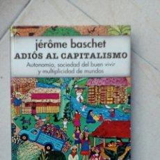Libros de segunda mano: ADIÓS AL CAPITALISMO. AUTONOMÍA, SOCIEDAD DEL BUEN VIVIR Y MULTIPLICIDAD DE MUNDOS. BASCHET, JÉRÔME. Lote 178638958