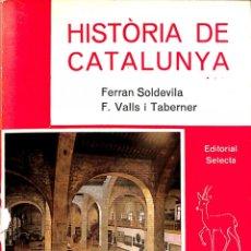 Libros de segunda mano: HISTÒRIA DE CATALUNYA - FERRAN VALLS I TABERNER / FERRAN SOLDEVILA I ZUBIBURU - ED. SELECTA-CATALÒNI. Lote 178692807