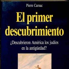 Libros de segunda mano: EL PRIMER DESCUBRIMIENTO. ¿DESCUBRIERON AMÉRICA LOS JUDÍOS EN LA ANTIGÜEDAD? - PIERRE CARNAC - MARTÍ. Lote 178697795
