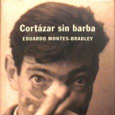 Libros de segunda mano: CORTÁZAR SIN BARBA - EDUARDO MONTES - BRADLEY - DEBATE - DEBATE - HISTORIA. Lote 178705678
