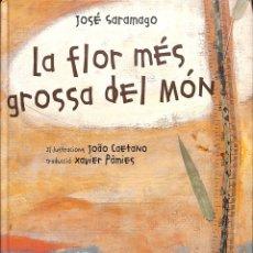 Libros de segunda mano: LA FLOR MÉS GROSSA DEL MÓN - JOÃO CAETANO / JOSÉ SARAMAGO / XAVIER PÀMIES - EDICIONS 62. Lote 178707400