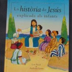 Libros de segunda mano: LA HISTÒRIA DE JESÚS CONTADA ALS INFANTS LOIS ROCK, ANTHONY LEWIS . Lote 178782522