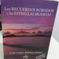 Libros de segunda mano: LOS RECUERDOS ROBADOS A LAS ESTRELLAS MUERTAS - PAPALOTZIN, ITZCOATL. Lote 178827147