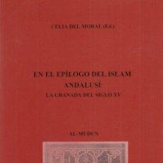Libros de segunda mano: CELIA DEL MORAL (ED). EN EL EPÍLOGO DEL ISLAM ANDALUSÍ: LA GRANADA DEL SIGLO XV. GRANADA, 2002. Lote 178823745