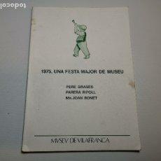 Libros de segunda mano: PUBL.MUSEO DE VILAFRANCA-1975 UNA FESTA MAJOR DE MUSEU-PERE GRASES-PARERA RIPOLL-MN.JOAN BONET. Lote 178839386