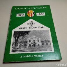 Libros de segunda mano: J. BADIA I MORET - L'AMETLLA DEL VALLÈS 1835-1935 (UN SEGLE DE GESTIÓ MUNICIPAL) (CATALÁN) . Lote 178843802