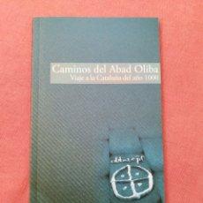 Libros de segunda mano: CAMINOS DEL ABAD OLIBA - VIAJE A LA CATALUÑA DEL AÑO 1000. Lote 178831251
