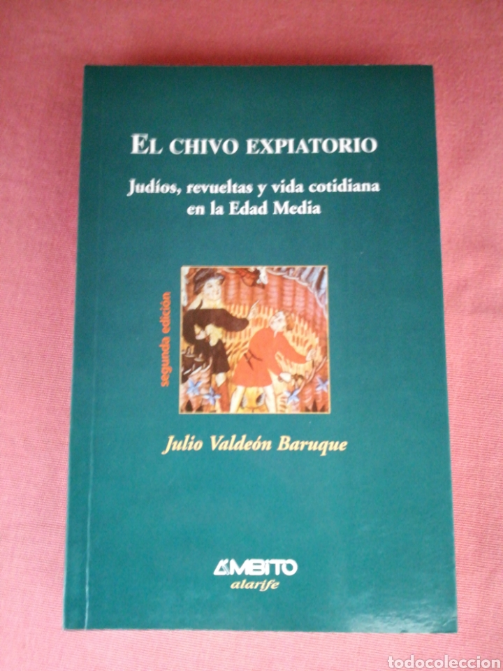 EL CHIVO EXPIATORIO - JUDÍOS, REVUELTAS Y VIDA COTIDIANA EN LA EDAD MEDIA - JULIO VALDEÓN BARUQUE (Libros de Segunda Mano - Historia - Otros)