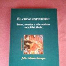 Libros de segunda mano: EL CHIVO EXPIATORIO - JUDÍOS, REVUELTAS Y VIDA COTIDIANA EN LA EDAD MEDIA - JULIO VALDEÓN BARUQUE. Lote 178831271