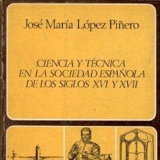 Libros de segunda mano: CIENCIA Y TÉCNICA EN LA SOCIEDAD ESPAÑOLA SIGLOS XVI-XVII / J.Mª LÓPEZ PIÑERO. Lote 178850686