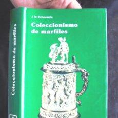 Libros de segunda mano: COLECCIONISMO DE MARFILES J M ECHEVARRÍA 1980 IMPECABLE 1A ED EVEREST FOTOGRAFIAS ORONOZ. Lote 178881302