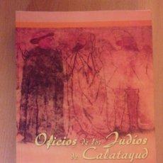 Libros de segunda mano: OFICIOS DE LOS JUDÍOS DE CALATAYUD / ALVARO LÓPEZ ASENSIO / CERTEZA. 2006. Lote 178883575
