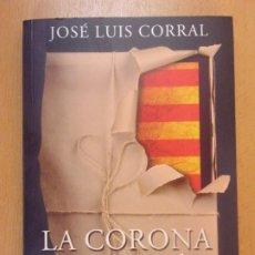 Libros de segunda mano: LA CORONA DE ARAGÓN. MANIPULACIÓN, MITO E HISTORIA / JOSÉ LUIS CORRAL / DEDICADO POR EL AUTOR. Lote 178896176
