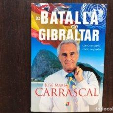 Libros de segunda mano: LA BATALLA DE GIBRALTAR. JOSÉ MARÍA CARRASCAL. MUY DIFÍCIL. Lote 178916522