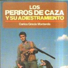 Libros de segunda mano: LOS PERROS DE CAZA Y SU ADIESTRAMIENTO. GARCIA MONTERDE, CARLOS. A-CAZ-444. Lote 178926140