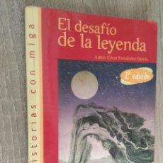 Libros de segunda mano: EL DESAFÍO DE LA LEYENDA (HISTORIAS CON MIGA) ** CÉSAR FERNÁNDEZ GARCÍA. Lote 178937191