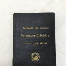 Libros de segunda mano: MANUAL DE SOLDADURA ELÉCTRICA POR ARCO. Lote 178939620