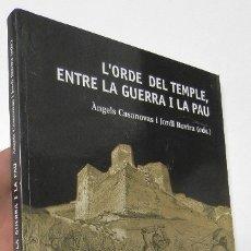 Libros de segunda mano: L'ORDE DEL TEMPLE, ENTRE LA GUERRA I LA PAU - ÀNGELS CASANOVAS I JORDI ROVIRA (EDS.). Lote 178963301