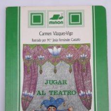Libros de segunda mano: JUGAR AL TEATRO. (CARMEN VÁZQUEZ-VIGO). Lote 178989686