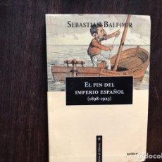 Libros de segunda mano: EL FIN DEL IMPERIO ESPAÑOL (1898-1923). SEBASTIÁN BOLFOUR. CRÍTICA. Lote 178991655