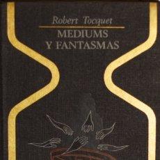 Libros de segunda mano: MEDIUMS Y FANTASMAS. MESAS GIRATORIAS, LEVITACIONES, CASAS ENCANTADAS Y FANTASMAS - ROBERT TOCQUET. Lote 179000410