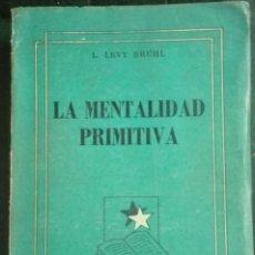 Libros de segunda mano: LUCIEN LEVY BRUHL. LA MENTALIDAD PRIMITIVA. 1945. Lote 179002392