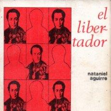 Libros de segunda mano: NATANIEL AGUIRRE : EL LIBERTADOR SIMÓN BOLÍVAR (LA PAZ, BOLIVIA, 1973). Lote 179008501