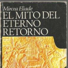 Libros de segunda mano: MIRCEA ELIADE. EL MITO DEL ETERNO RETORNO. ALIANZA EMECE. Lote 179017021