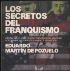 Libros de segunda mano: LOS SECRETOS DEL FRANQUISMO .- EDUARDO MARTIN DE POZUELO. Lote 179037253