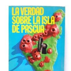 Libros de segunda mano: LA VERDAD SOBRE LA ISLA DE PASCUA / MAURICE & PAULETTE DERIBERE / ATE 1977. Lote 179039870