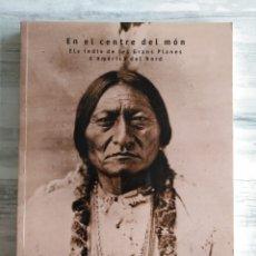 Libros de segunda mano: EN EL CENTRE DEL MÓN - ELS INDIS DE LES GRANS PLANES D'AMÈRICA DEL NORD - INDIOS NORTEAMERICANOS. Lote 179045505