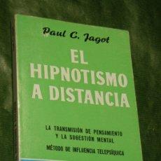 Libros de segunda mano: EL HIPNOTISMO A DISTANCIA, DE PAUL C. JAGOT - ED.IBERIA 1981. Lote 179102667