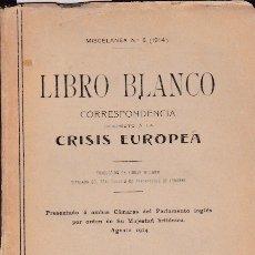 Libros de segunda mano: * RELACIONES INTERNACIONALES * LIBRO BLANCO : CORRESPONDENCIA RESPECTO Á LA CRISIS EUROPEA - 1915?. Lote 179109817