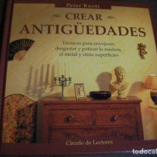 Libros de segunda mano: CREAR ANTIGUEDADES. Lote 179110272