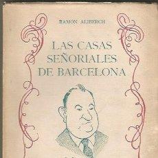 Libros de segunda mano: LAS CASAS SEÑORIALES DE BARCELONA.RAMON ALIBERCH. LIBRERIA DALMAU. 1944. EDICION DE 2000 EJEMPLARES. Lote 179112041
