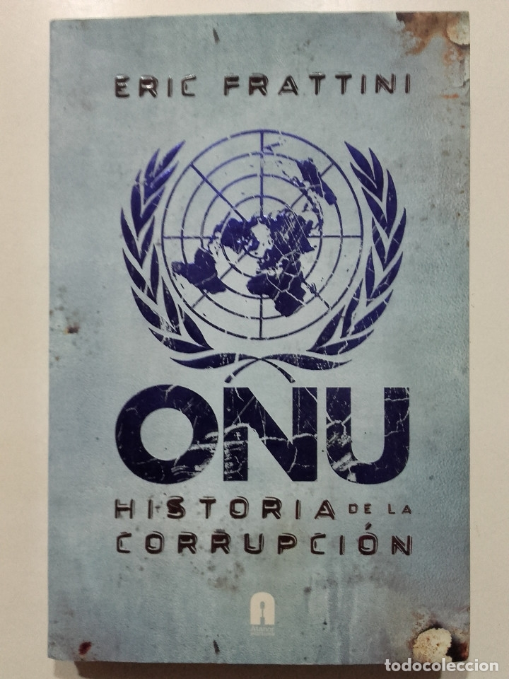 ONU. HISTORIA DE LA CORRUPCIÓN - ERIC FRATTINI - ATANOR EDICIONES - 2011 (Libros de Segunda Mano (posteriores a 1936) - Literatura - Otros)