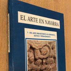 Libros de segunda mano: EL ARTE EN NAVARRA. 1. DEL ARTE PREHISTORICO AL ROMANICO, GOTICO Y RENACIMIENTO. - VVAA. Lote 179143816