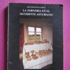Libros de segunda mano: LA TORNERIA EN EL OCCIDENTE ASTURIANO ARMANDO GRAÑA . Lote 179150521