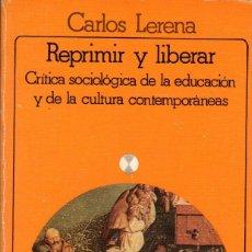 Libros de segunda mano: REPRIMIR Y LIBERAR. CRÍTICA SOCIOLÓGICA DE LA EDUCACIÓN Y DE LA CULTURA / CARLOS LERENA. Lote 179152431