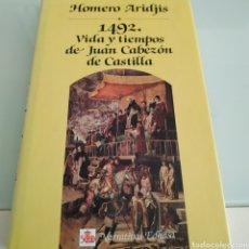 Libros de segunda mano: 1492 VIDA Y TIEMPOS DE JUAN CABEZÓN DE CASTILLA HOMERO ARIDJIS. Lote 179161283