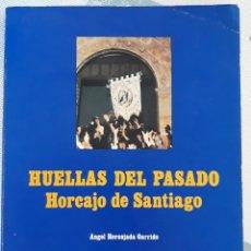 Libros de segunda mano: HUELLAS DEL PASADO. HORCAJO DE SANTIAGO. ANGEL HORCAJADA GARRIDO. 1980. W. Lote 179184876