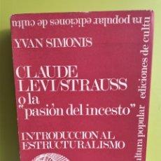 Libros de segunda mano: CLAUDE LEVI STRAUSS O LA PASIÓN DEL INCESTO - YVAN SIMONIS - INTRODUCCIÓN AL ESTRUCTURALISMO. Lote 179198880