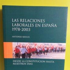 Libros de segunda mano: LAS RELACIONES LABORALES EN ESPAÑA 1978 -2003- ANTONIO BAYLOS. Lote 179199557