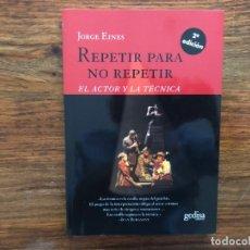 Libros de segunda mano: REPETIR PARA NO REPETIR. EL ACTOR Y LA TÉCNICA. JORGE EINES. EDITORIAL GEDISA. TEATRO. CINE. NUEVO. Lote 179200866