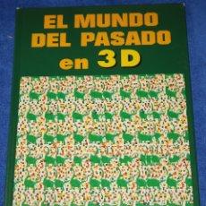 Libros de segunda mano: EL MUNDO DEL PASADO EN 3D - EDICIONES B. Lote 179208318